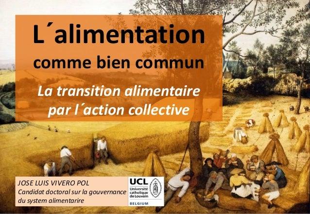 1 L´alimentation comme bien commun La transition alimentaire par l´action collective JOSE LUIS VIVERO POL Candidat doctora...