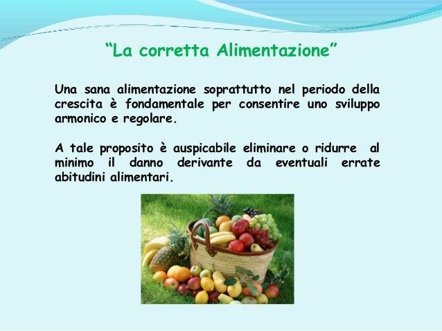 """""""La corretta Alimentazione"""" Una sana alimentazione soprattutto nel periodo della crescita è fondamentale per consentire un..."""