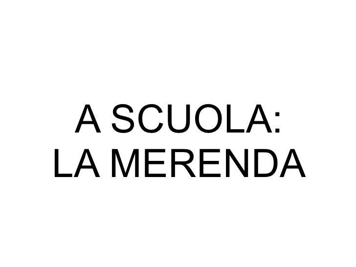 A SCUOLA:  LA MERENDA