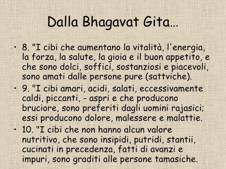 Dalla Bhagavat Gita… <ul><li>8. &quot;I cibi che aumentano la vitalità, l'energia, la forza, la salute, la gioia e il buon...
