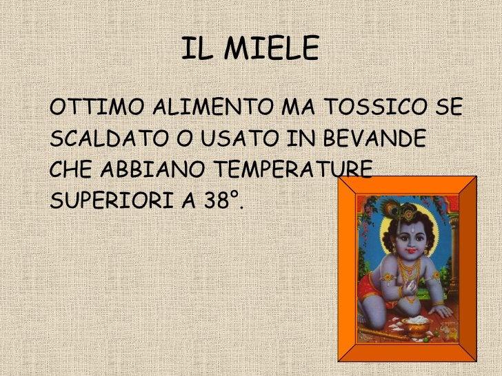 IL MIELE <ul><li>OTTIMO ALIMENTO MA TOSSICO SE SCALDATO O USATO IN BEVANDE CHE ABBIANO TEMPERATURE SUPERIORI A 38°. </li><...