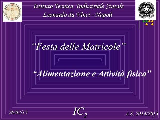 """""""Alimentazione e Attività fisica"""" 26/02/1526/02/15 ICIC22 A.SA.S. 2014/20152014/2015 Istituto Tecnico Industriale StataleI..."""
