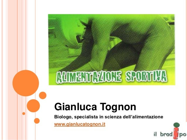 Gianluca TognonBiologo, specialista in scienza dell'alimentazionewww.gianlucatognon.it