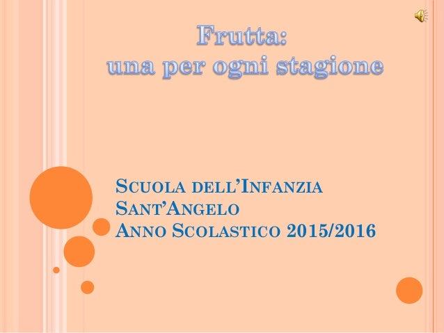 SCUOLA DELL'INFANZIA SANT'ANGELO ANNO SCOLASTICO 2015/2016