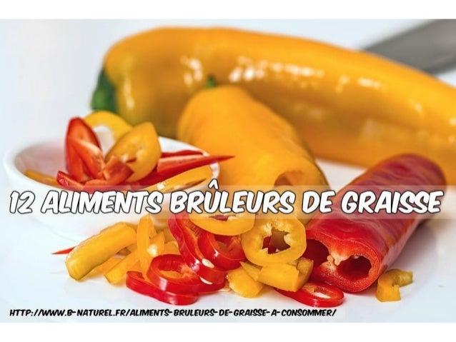 Les 12 aliments brûleurs de graisse BIENVENUE !!! http://www.b-naturel.fr/aliments-bruleurs-de-graisse-a-consommer/ www.b-...