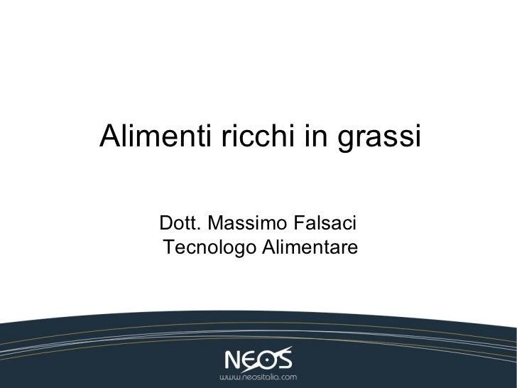 Alimenti ricchi in grassi    Dott. Massimo Falsaci    Tecnologo Alimentare
