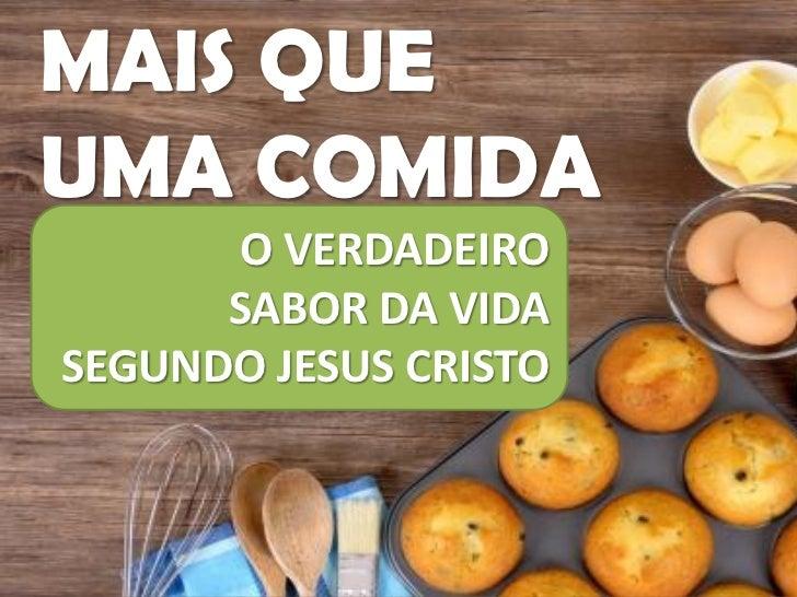 MAIS QUEUMA COMIDA      O VERDADEIRO      SABOR DA VIDASEGUNDO JESUS CRISTO