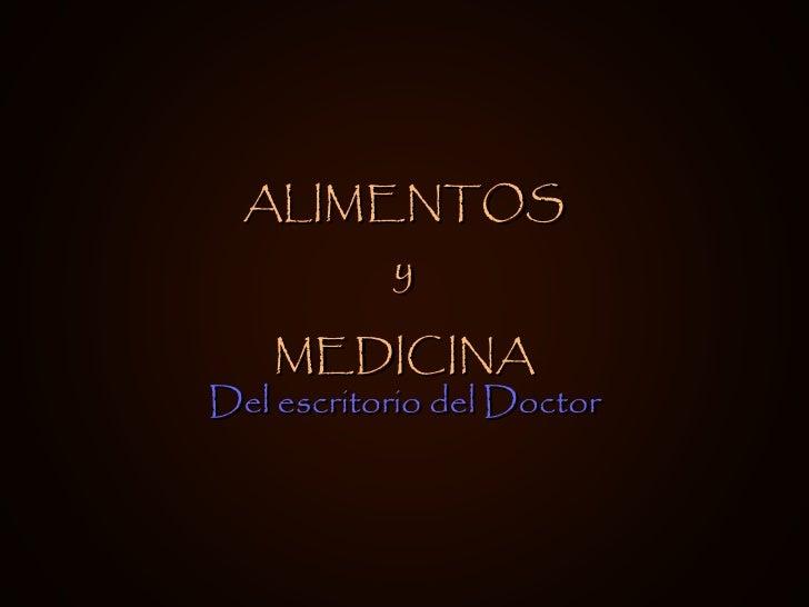 ALIMENTOS y MEDICINA Del escritorio del Doctor