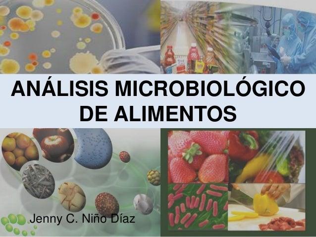 ANÁLISIS MICROBIOLÓGICO DE ALIMENTOS Jenny C. Niño Díaz