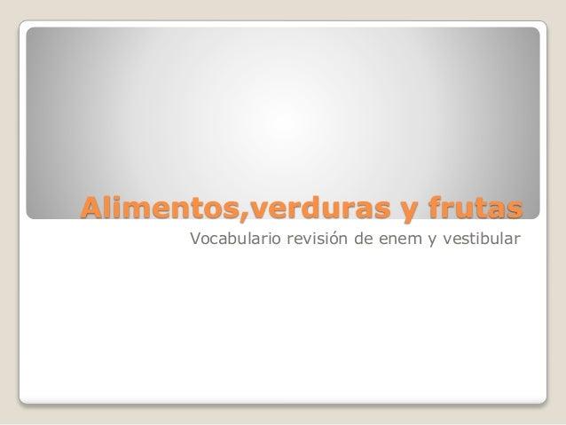 Alimentos,verduras y frutas Vocabulario revisión de enem y vestibular