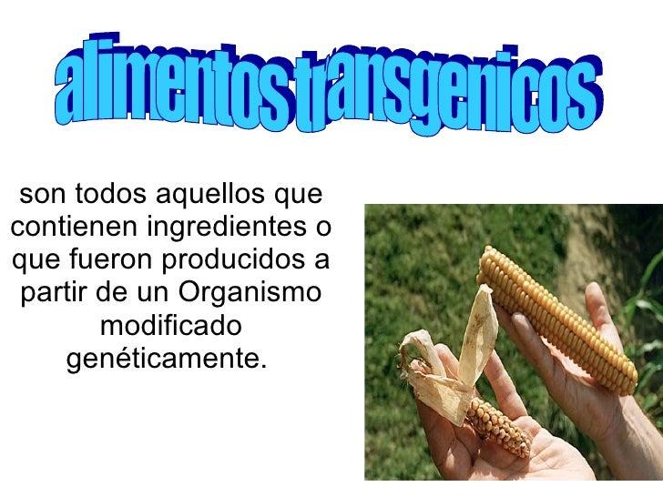 son todos aquellos que contienen ingredientes o que fueron producidos a partir de un Organismo modificado genéticamente.  ...