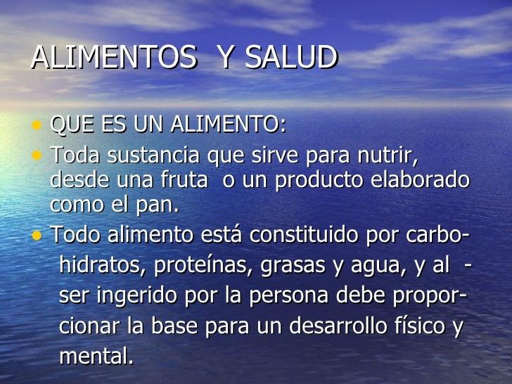<ul><li>QUE ES UN ALIMENTO: </li></ul><ul><li>Toda sustancia que sirve para nutrir, desde una fruta  o un producto elabora...