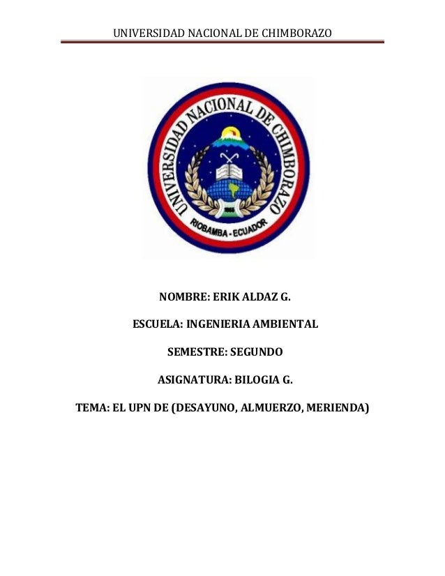 UNIVERSIDAD NACIONAL DE CHIMBORAZO NOMBRE: ERIK ALDAZ G. ESCUELA: INGENIERIA AMBIENTAL SEMESTRE: SEGUNDO ASIGNATURA: BILOG...