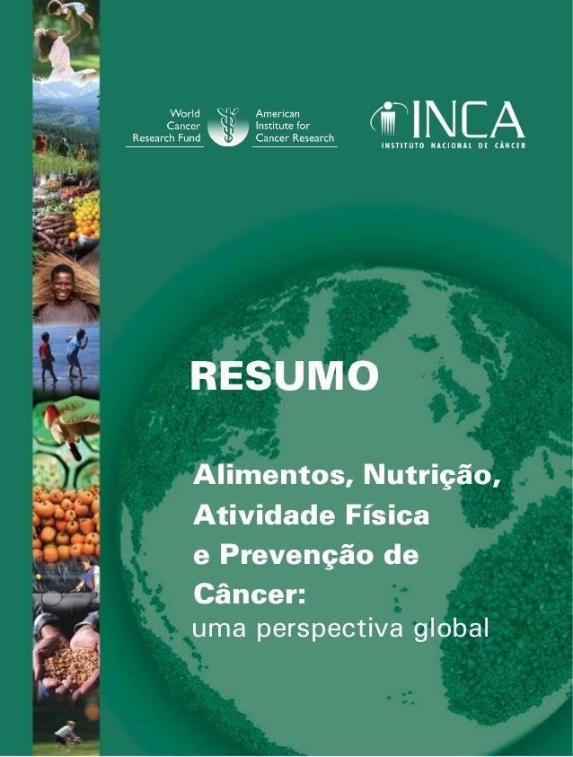 RESUMO  Alimentos, Nutrição,  Atividade Física  e Prevenção de  Câncer:  uma perspectiva global