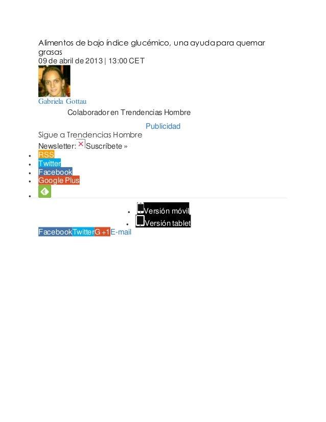 Alimentos de bajo índice glucémico, una ayuda para quemar grasas 09 de abril de 2013 | 13:00 CET Gabriela Gottau Colaborad...