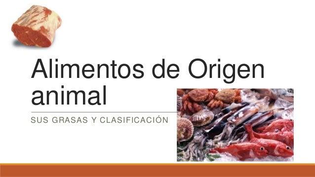 Alimentos de Origen animal SUS GRASAS Y CLASIFICACIÓN