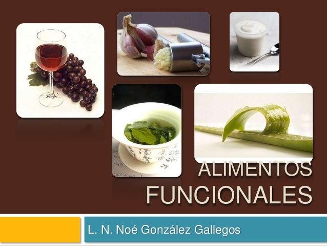 ALIMENTOS FUNCIONALES L. N. Noé González Gallegos
