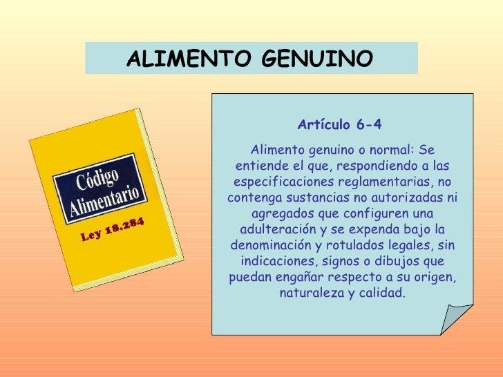 ALIMENTO GENUINO   Artículo 6-4  Alimento genuino o normal: Se entiende el que, respondiendo a las especificaciones reglam...