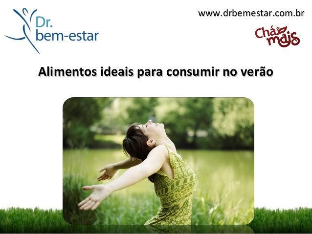 www.drbemestar.com.brAlimentos ideais para consumir no verão
