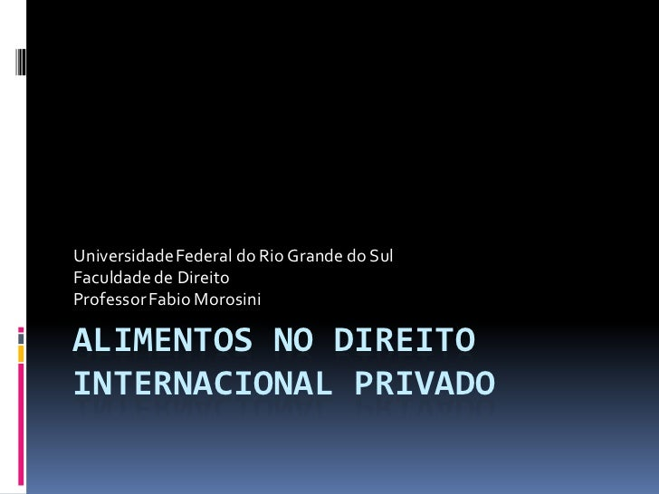 Universidade Federal do Rio Grande do SulFaculdade de DireitoProfessor Fabio MorosiniALIMENTOS NO DIREITOINTERNACIONAL PRI...