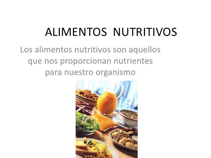 ALIMENTOS  NUTRITIVOS<br />Los alimentos nutritivos son aquellos  que nos proporcionan nutrientes para nuestro organismo<b...