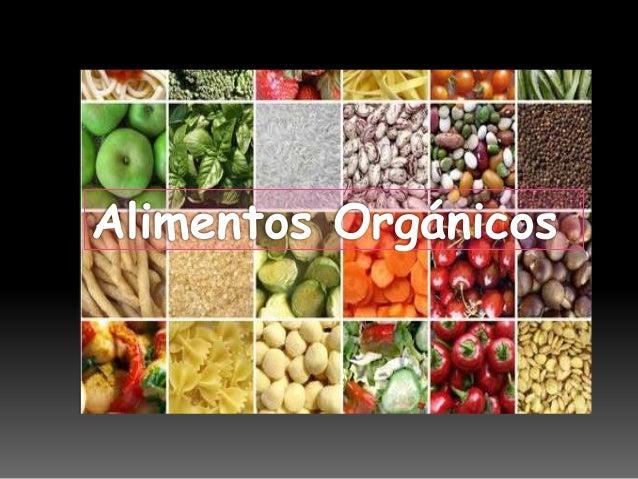 Los alimentos orgánicos son aquellos productos agrícolas oagroindustriales que se producen bajo un conjunto deprocedimient...