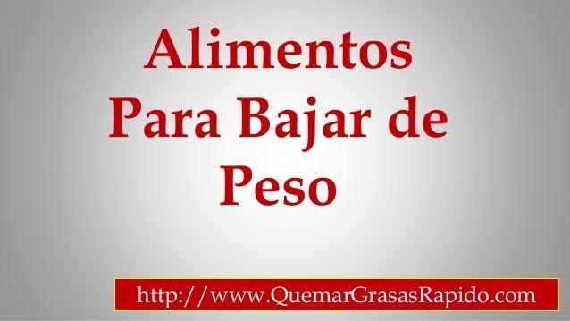 Alimentos Para Bajar de Peso  http:  / /  wwwQuemarGrasasRapidocom