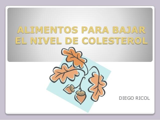 ALIMENTOS PARA BAJAR EL NIVEL DE COLESTEROL DIEGO RICOL