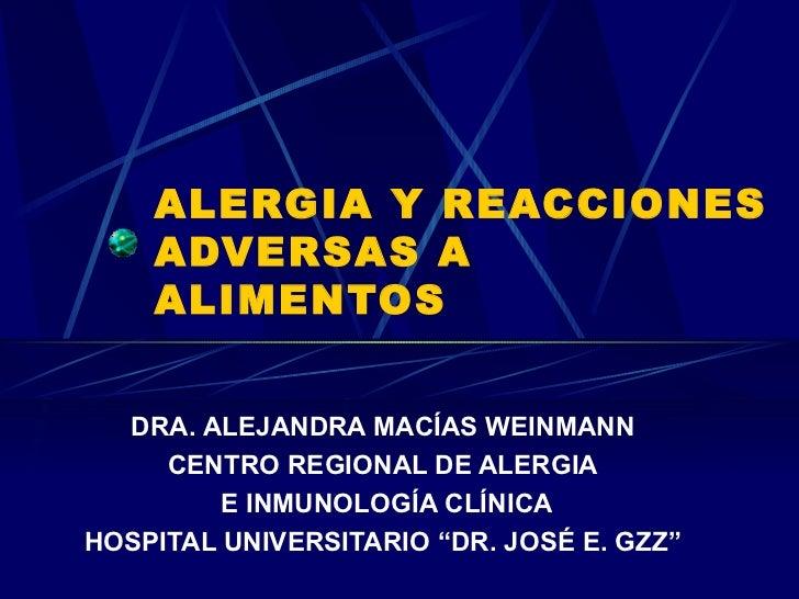 ALERGIA Y REACCIONES ADVERSAS A ALIMENTOS DRA. ALEJANDRA MACÍAS WEINMANN CENTRO REGIONAL DE ALERGIA E INMUNOLOGÍA CLÍNICA ...