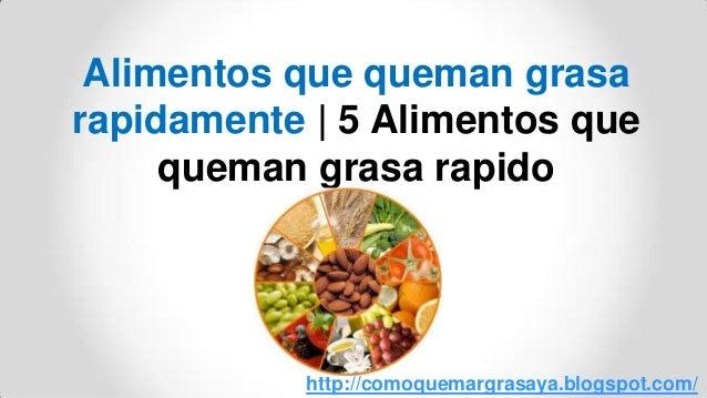 Alimentos que queman grasarapidamente | 5 Alimentos quequeman grasa rapidohttp://comoquemargrasaya.blogspot.com/
