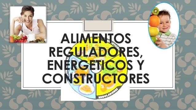 ALIMENTOS REGULADORES, ENERGETICOS Y CONSTRUCTORES