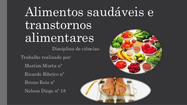 Alimentos saudáveis e transtornos alimentares Disciplina de ciências Trabalho realizado por: Martim Murta nº Ricardo Ribei...
