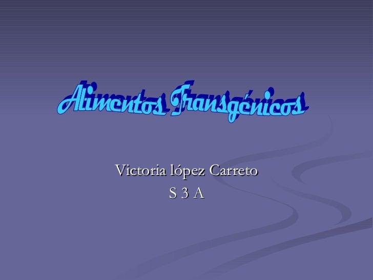 Victoria lópez Carreto S 3 A Alimentos Transgénicos