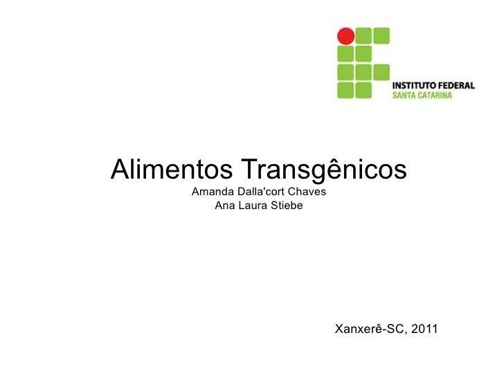 Alimentos Transgênicos      Amanda Dallacort Chaves         Ana Laura Stiebe                                 Xanxerê-SC, 2...