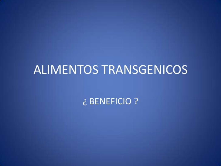 ALIMENTOS TRANSGENICOS       ¿ BENEFICIO ?