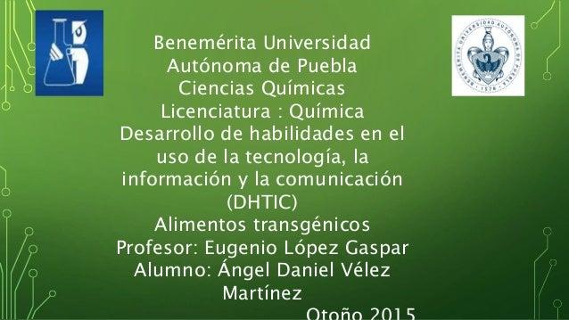 Benemérita Universidad Autónoma de Puebla Ciencias Químicas Licenciatura : Química Desarrollo de habilidades en el uso de ...