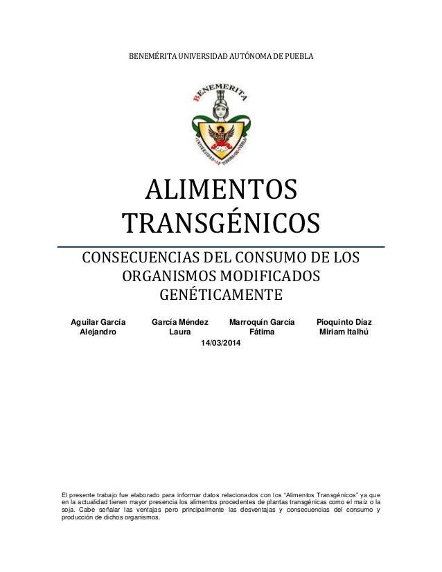 BENEMÉRITA UNIVERSIDAD AUTÓNOMA DE PUEBLA ALIMENTOS TRANSGÉNICOS CONSECUENCIAS DEL CONSUMO DE LOS ORGANISMOS MODIFICADOS G...