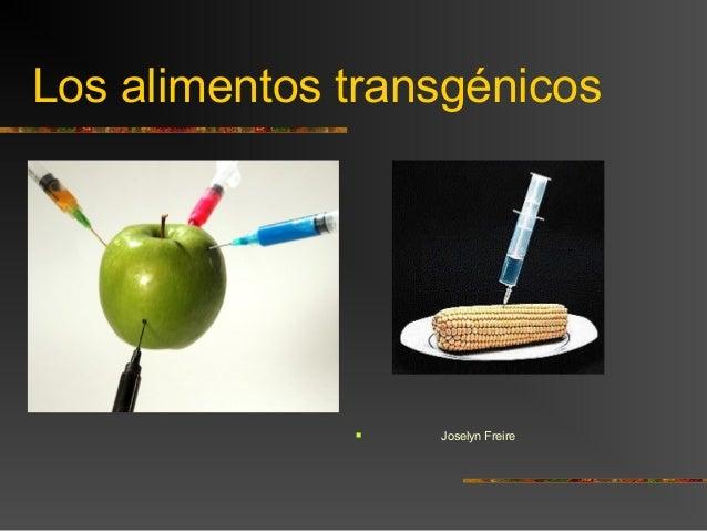 Los alimentos transgénicos  Joselyn Freire