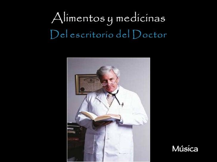 ALIMENTOS y MEDICINA Del escritorio del Doctor Hacer click para continuar Música