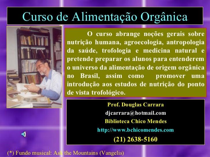 Curso de Alimentação Orgânica                              O curso abrange noções gerais sobre                       nutri...
