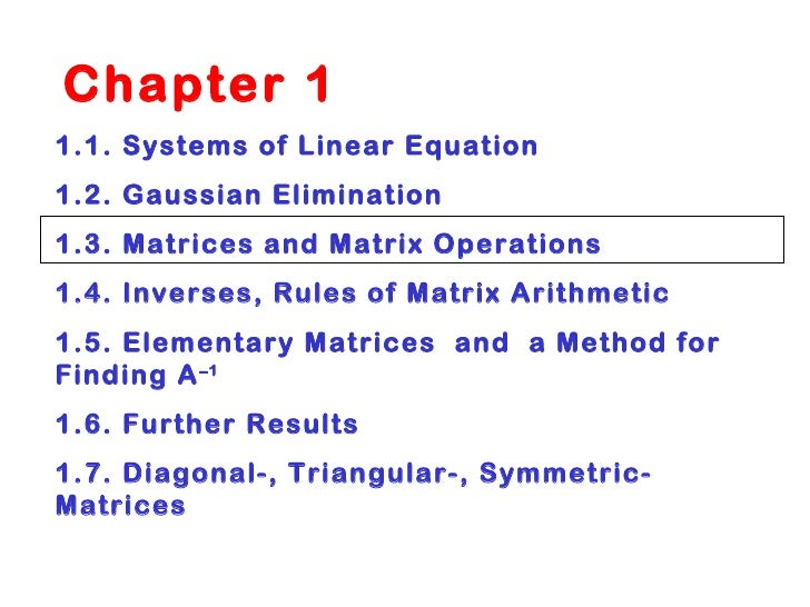 Chapter 1  1.1. Systems of Linear Equation 1.2. Gaussian Elimination 1.3. Matrices and Matrix Operations 1.4. Inverses, ...