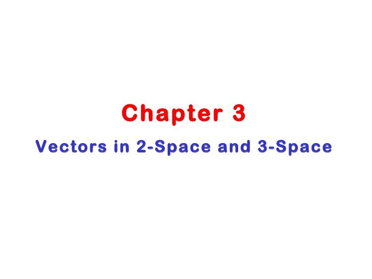 Chapter 3 Vectors in 2-Space and 3-Space