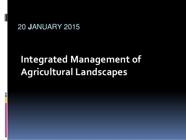20 JANUARY 2015 Integrated Management of Agricultural Landscapes
