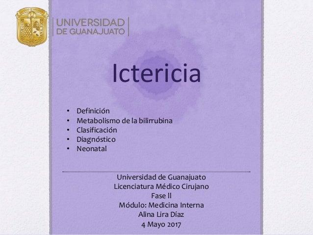 Ictericia • Definición • Metabolismo de la bilirrubina • Clasificación • Diagnóstico • Neonatal Universidad de Guanajuato ...