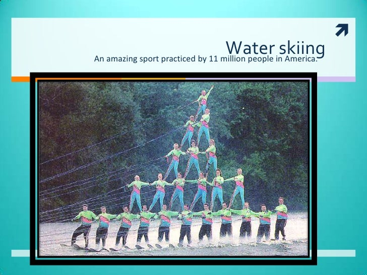 Water skiing<br />                                  An amazing sport ...