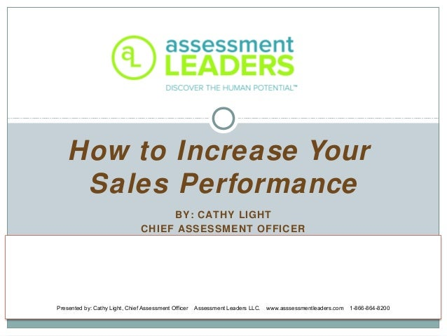 BY: CATHY LIGHTCHIEF ASSESSMENT OFFICERHow to Increase YourSales PerformancePresented by: Cathy Light, Chief Assessment Of...