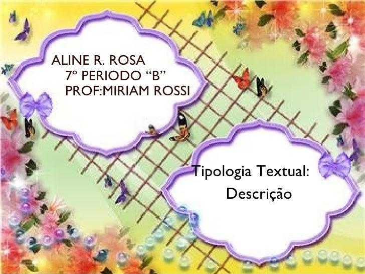 """DESCRIÇÃO DE  PESSOAS ALINE R. ROSA 7º PERIODO """"B"""" PROF:MIRIAM ROSSI                         Tipologia Textual:           ..."""