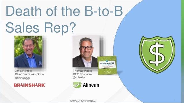 COMPANY CONFIDENTIAL Death of the B-to-B Sales Rep? 1 Jim Ninivaggi Chief Readiness Office @jninivaggi Thomas Pisello CEO ...