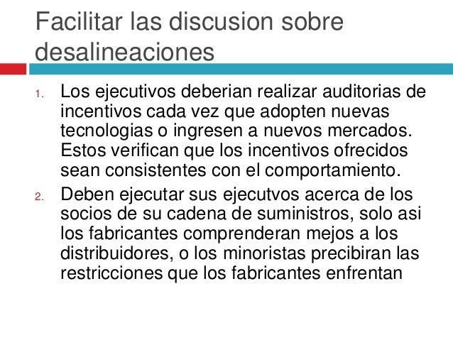 Facilitar las discusion sobre desalineaciones 1. Los ejecutivos deberian realizar auditorias de incentivos cada vez que ad...