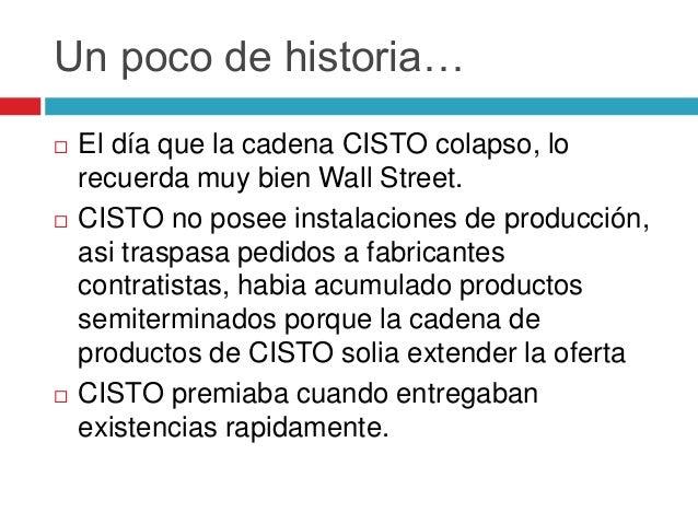 Un poco de historia…  El día que la cadena CISTO colapso, lo recuerda muy bien Wall Street.  CISTO no posee instalacione...